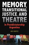 Memory, Transitional Justice, and Theatre in Postdictatorship Argentina