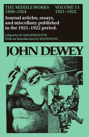 Middle Works of John Dewey, Volume 13, 1899 - 1924