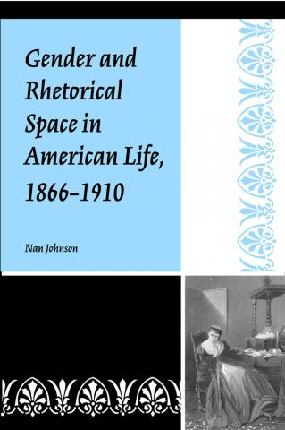 Gender and Rhetorical Space in American Life, 1866-1910